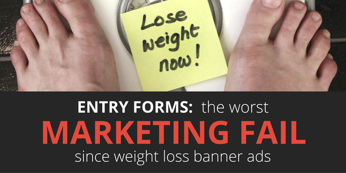 Entry Forms The Worst Marketing Fail Since Weight Loss Banner Ads